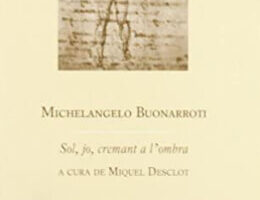 Sol, jo, cremant a l'ombra. Michelangelo Buonarroti (Poesia)