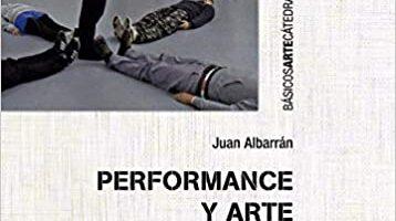Juan Albarrán Performance y arte contemporáneo: Discursos, prácticas, problemas